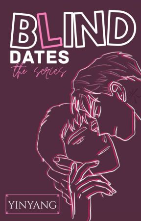 Blind Dates : The Series by TwinFlame96