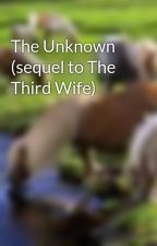 The Unknown (sequel to The Third Wife) by animalfriends