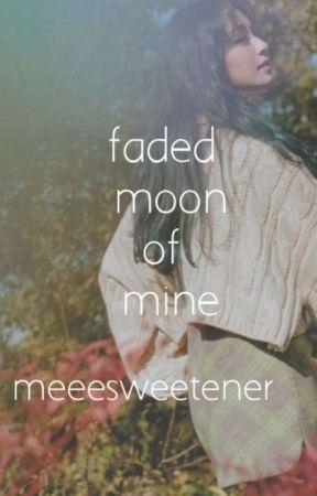 Faded Moon of Mine (TaeTzu)  by meeesweetener