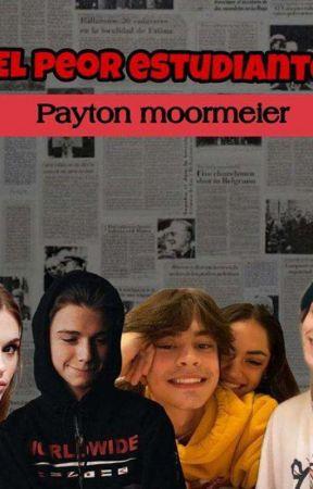 El peor estudiante / Payton Moormeier  by xsoalemesx