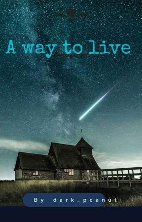 A Way To Live  by Dark_Peanut