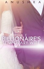 The Billionaire's Temporary Wife {*Completed*} by The-Superstar
