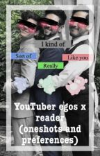 YouTuber egos x reader (oneshots and preferences) by FennecFics