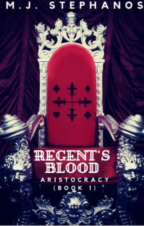 Regent's Blood - Aristocracy Book 1 | A Fantasy Romance by MJStephanos