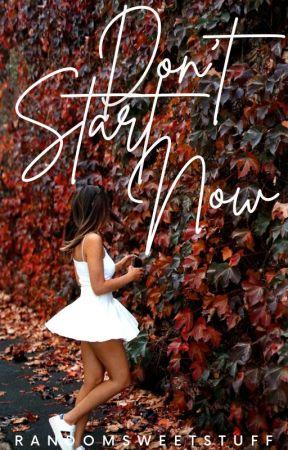 Don't Start Now ✓ by randomsweetstuff