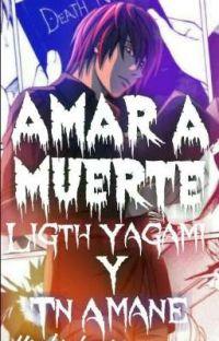 AMAR A MUERE (Light Yagami y Tn Amane) cover