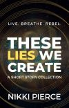 These Lies We Create | Short Story Collection cover