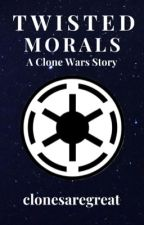 Twisted Morals✧︎ A Clone Wars Story by clonesaregreat