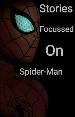 Stories Focussed On Spider-Man by FictionFanTeen