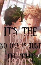 It's the 1920's, No One's Just GAY In the 1920's by lyzard_fan_fics
