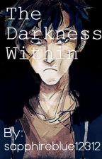 The Darkness Within by sapphireblue12312