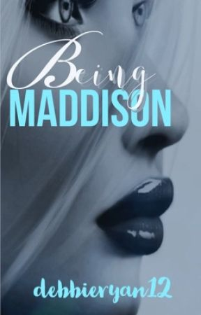Being Maddison  by debbieryan12