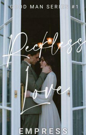 Good Man Series 1: Reckless Love by sinderelluuh