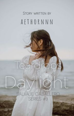 Teardrops in Daylight (Salvaje Caballero Series 3) by aethornnn