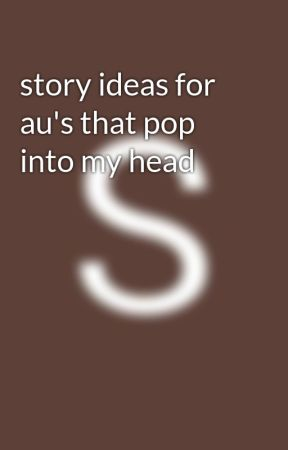 story ideas for au's that pop into my head by husnazzrn