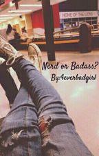 Nerd or Badass? by 4everbadgirl