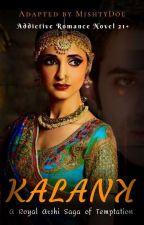 Kalank - A Royal 'Arshi' Saga Of Temptation  by MishtyDoe
