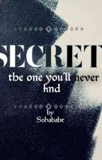 SECRET: The One You'll Never find by Sohababe21