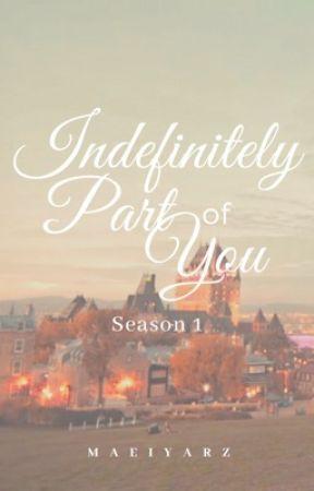 Indefinitely Part of You (Season 1)  by iyayerz