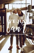 We Just Can't ✅ (NOT EDITED) by claudia-143