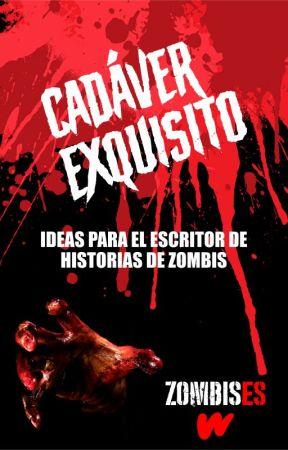 Cadáver exquisito (Ideas para el escritor de historias de zombis) by WattpadZombisES