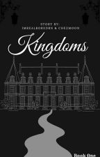 Kingdoms(complete) by Moonismadeofchez