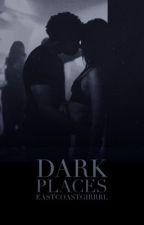 Dark Places by eastcoastgirrrl