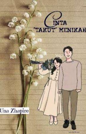 Cinta 'TAKUT' Menikah  by Unazhpre