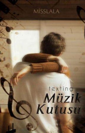 Müzik Kutusu / Texting by _MissLala_