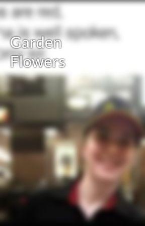 Garden Flowers by Ur-Local-Meme-Dealer
