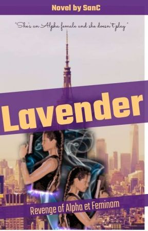 LAVENDER: Revenge of Alpha et Feminam  by SanC-Rylie