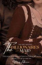 THE BILLIONAIRE'S MAID (Book1) by MasterAshemae