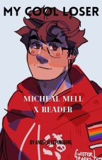 My Cool Loser- Micheal Mell X Reader by AngelSleepingGurl