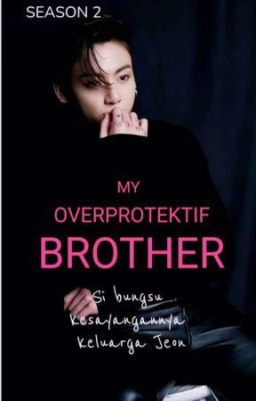 My Overprotektif Brother [S2]  by Yarniati83