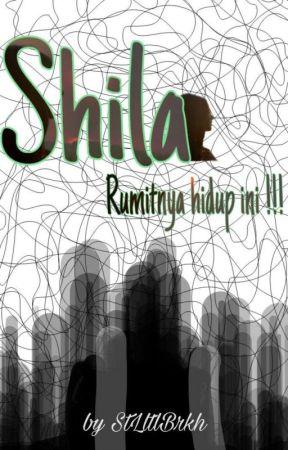 Shila: Rumitnya Hidup Ini !!! (sudah terbit) by Lalapunzel