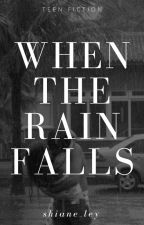 When The Rain Falls (COMPLETED) by shiane_ley