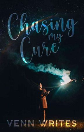 Chasing My Cure [Completed] by vennwrites