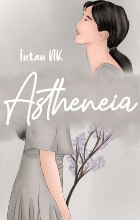 Astheneia [COMPLETED] by Intanabilaaa