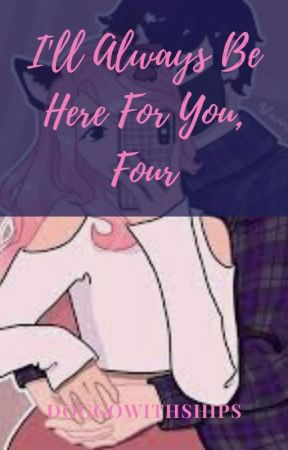 I'll Always Be Here For You, Four by doggowithships