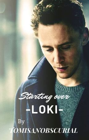 Starting Over - Loki (COMPLETE) by TOMISANOBSCURIAL