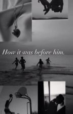 How it was before him | J.H by imemilyyyy