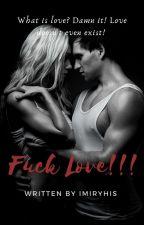 Fuck Love !!! [ OG ]  by imiryhis