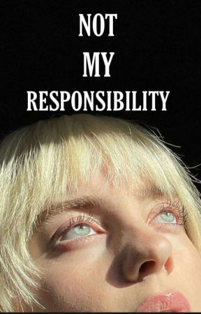 Not My Responsibility\Billie Eilish by Billiethebadbitch
