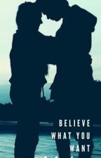 Believe What You Want by XoXo-Laura