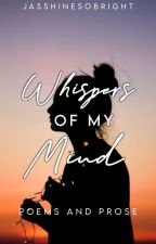 Whispers of my Mind (Poems and Prose) by JASShineSoBright