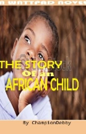 The Story Of An African Child by ChampionDebbie