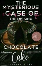 The Mysterious Case of the Missing Chocolate Cake by DeeDeeMars