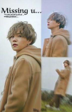 Missing u...||bby_KTH💗||Min yoongi Fanfic~ by bby_kth