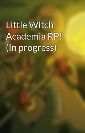 Little Witch Academia RP! (In progress) by Qu33nsea_4000