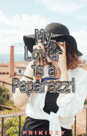 My Lover is a Paparazzi by CheeZytizen